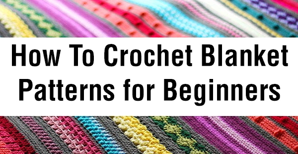 How To Crochet Blanket Patterns For Beginners Crafttuk Blog